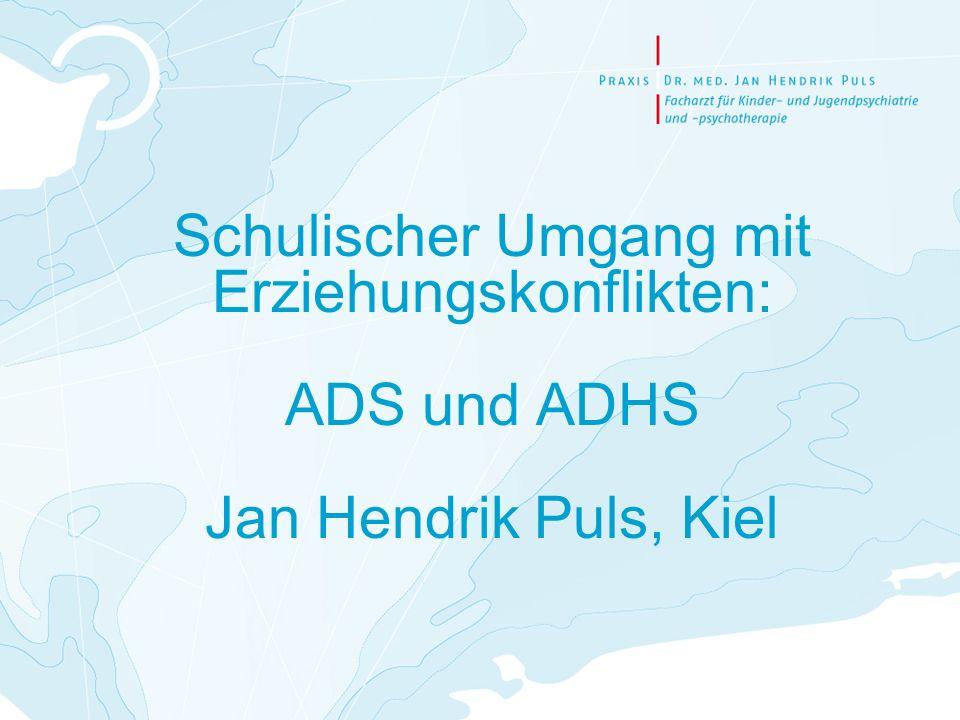 Schulischer Umgang mit Erziehungskonflikten: ADS und ADHS Jan Hendrik Puls, Kiel