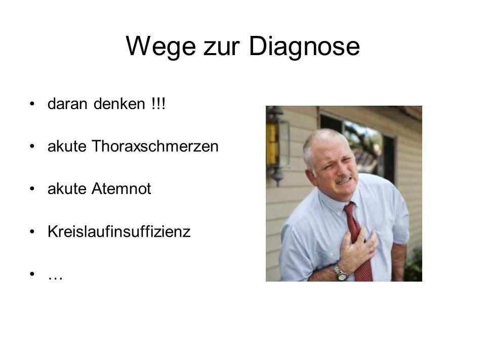 Wege zur Diagnose daran denken !!! akute Thoraxschmerzen akute Atemnot
