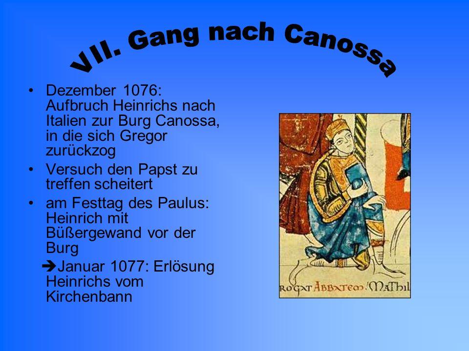 VII. Gang nach CanossaDezember 1076: Aufbruch Heinrichs nach Italien zur Burg Canossa, in die sich Gregor zurückzog.