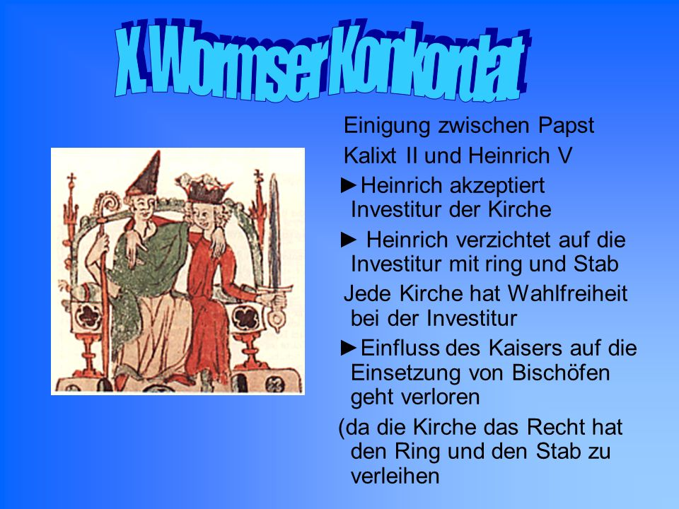 X. Wormser Konkordat Einigung zwischen Papst Kalixt II und Heinrich V
