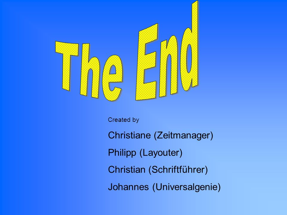 The End Christiane (Zeitmanager) Philipp (Layouter)
