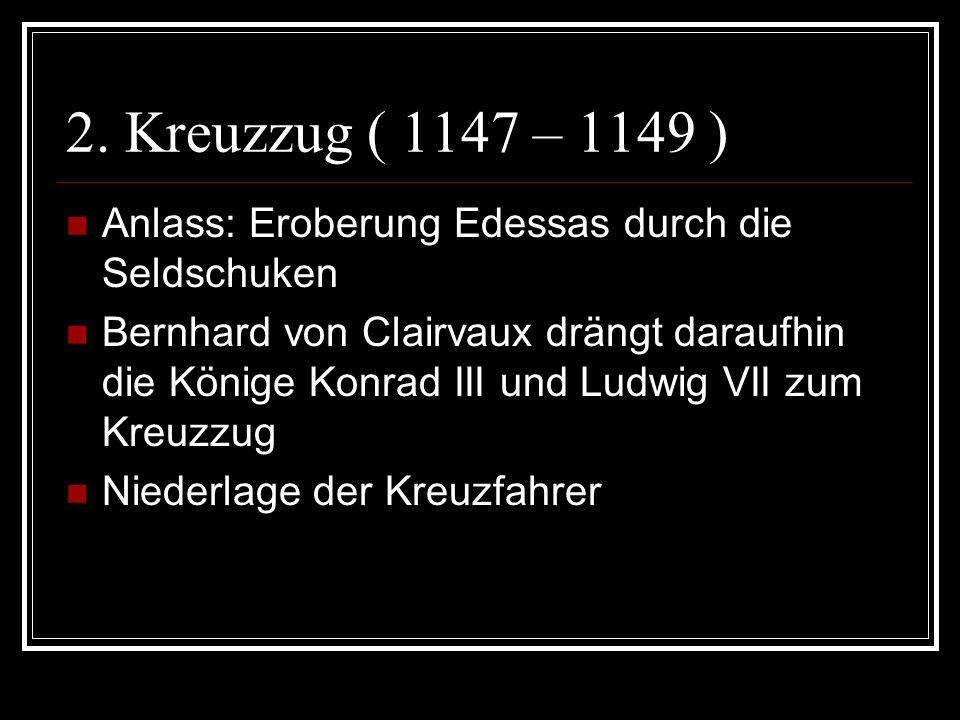 2. Kreuzzug ( 1147 – 1149 ) Anlass: Eroberung Edessas durch die Seldschuken.