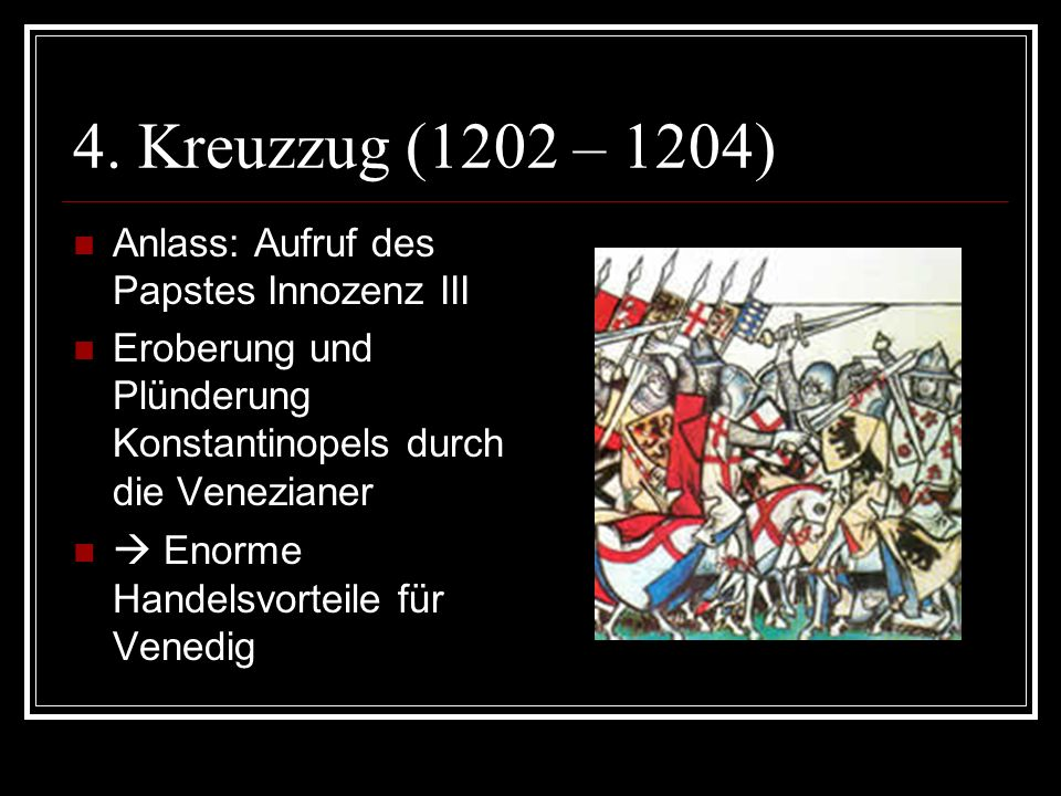 4. Kreuzzug (1202 – 1204)  Enorme Handelsvorteile für Venedig