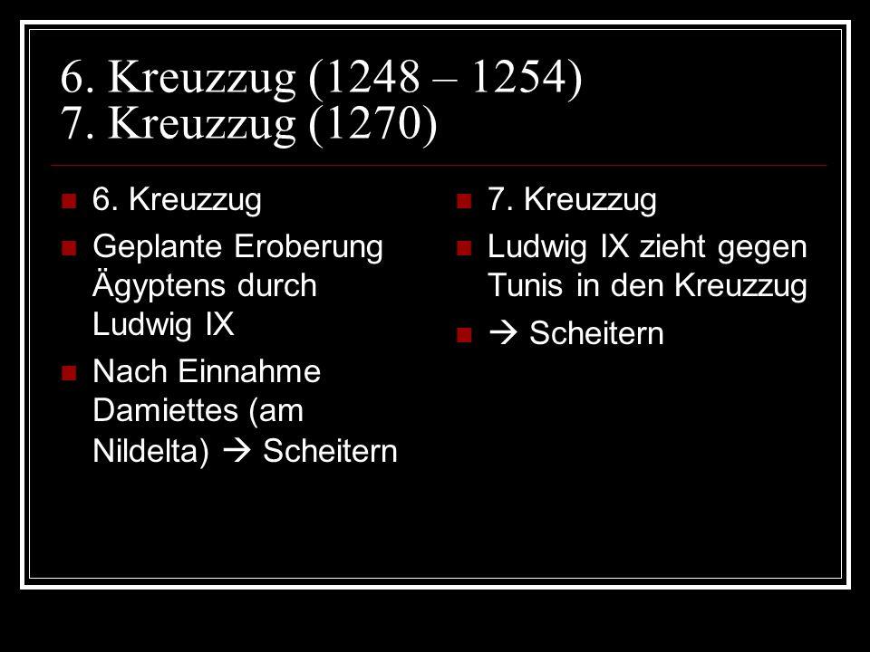 6. Kreuzzug (1248 – 1254) 7. Kreuzzug (1270)