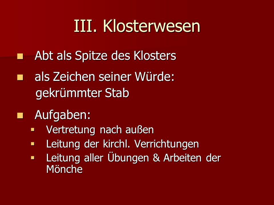 III. Klosterwesen Abt als Spitze des Klosters