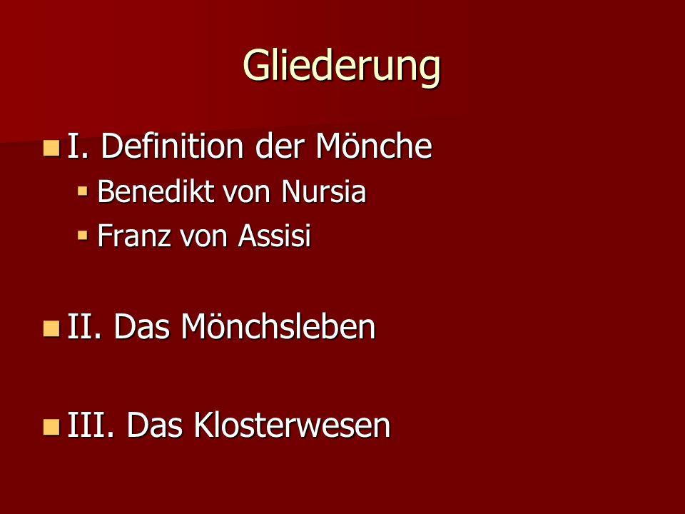 Gliederung I. Definition der Mönche II. Das Mönchsleben