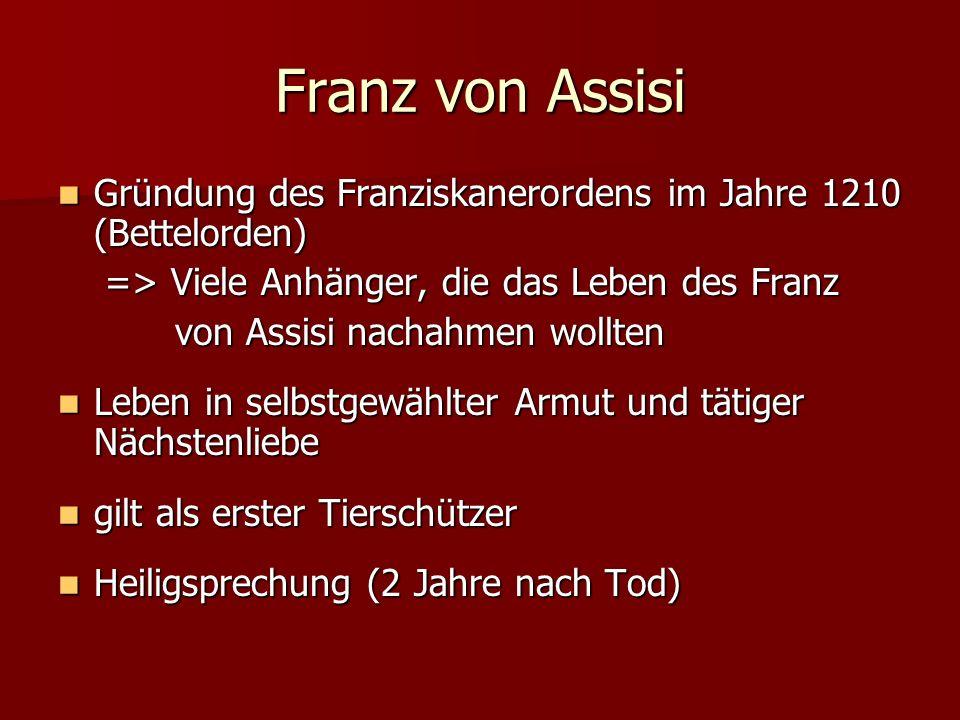 Franz von Assisi Gründung des Franziskanerordens im Jahre 1210 (Bettelorden) => Viele Anhänger, die das Leben des Franz.