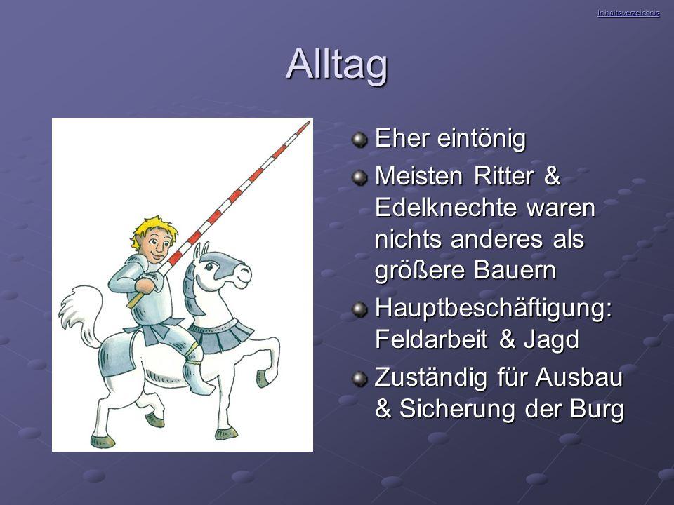 Inhaltsverzeichnis Alltag. Eher eintönig. Meisten Ritter & Edelknechte waren nichts anderes als größere Bauern.