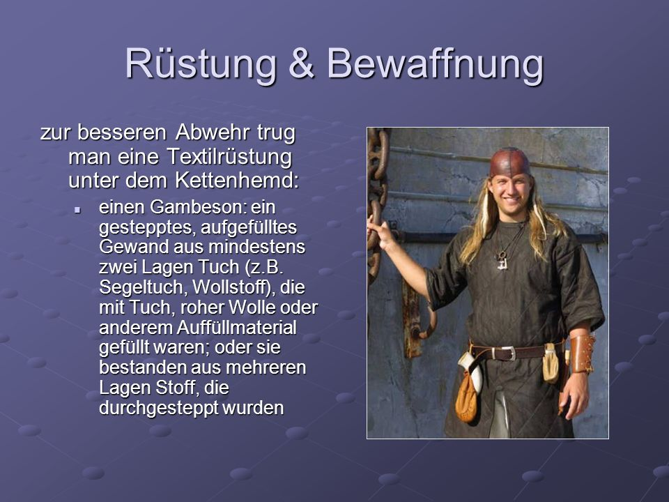 Rüstung & Bewaffnungzur besseren Abwehr trug man eine Textilrüstung unter dem Kettenhemd: