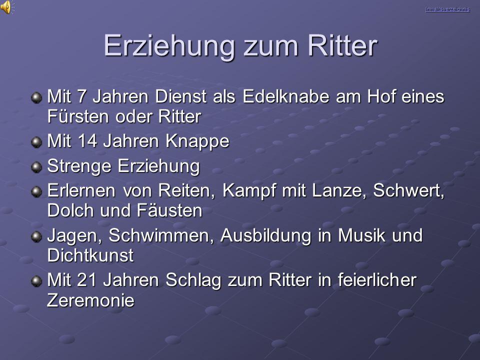 Inhaltsverzeichnis Erziehung zum Ritter. Mit 7 Jahren Dienst als Edelknabe am Hof eines Fürsten oder Ritter.