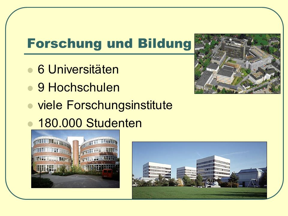 Forschung und Bildung 6 Universitäten 9 Hochschulen