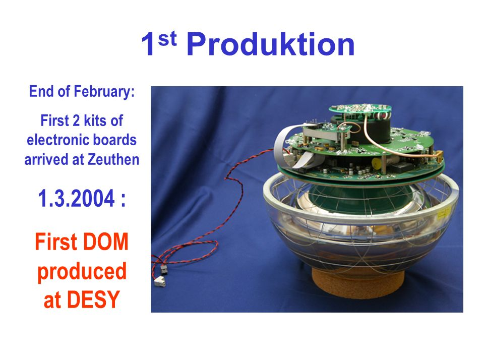 1st Produktion 1.3.2004 : First DOM produced at DESY End of February: