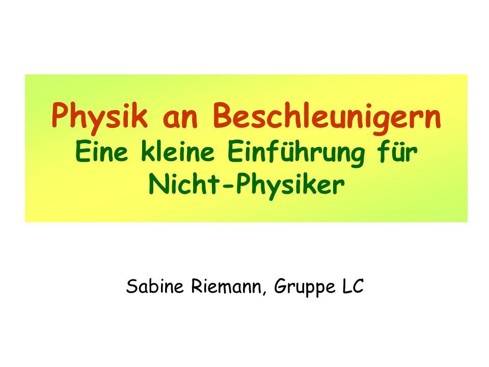 Physik an Beschleunigern Eine kleine Einführung für Nicht-Physiker