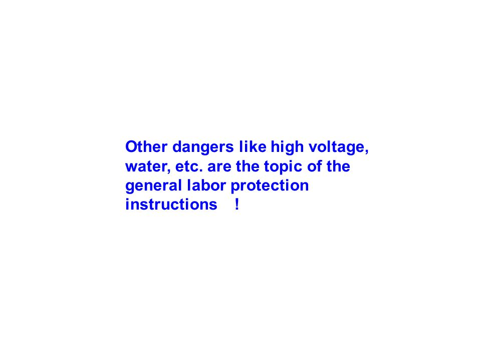 Other dangers like high voltage, water, etc. are the topic of the