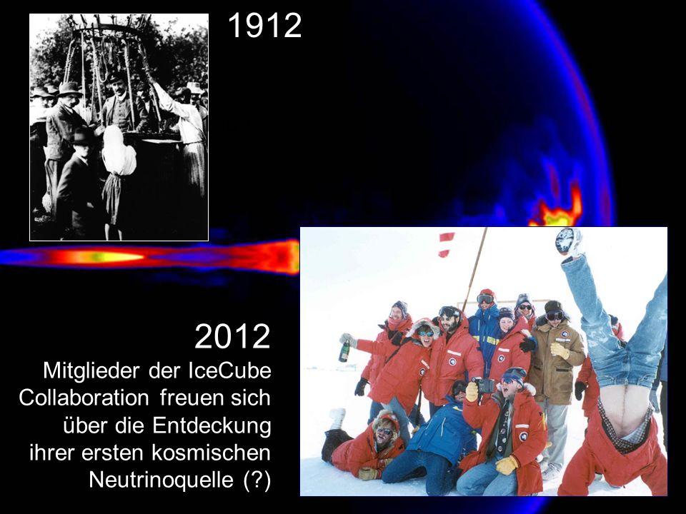 1912 1969. 2012. Mitglieder der IceCube Collaboration freuen sich über die Entdeckung ihrer ersten kosmischen Neutrinoquelle ( )