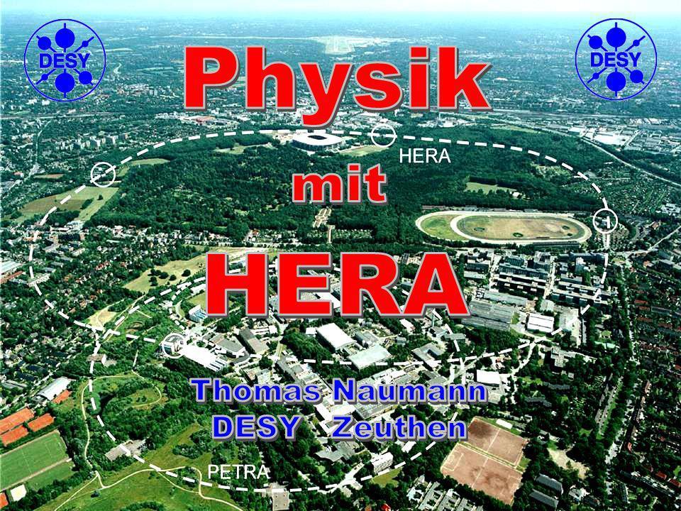 Physik HERA mit Thomas Naumann DESY Zeuthen 8 Juni 04
