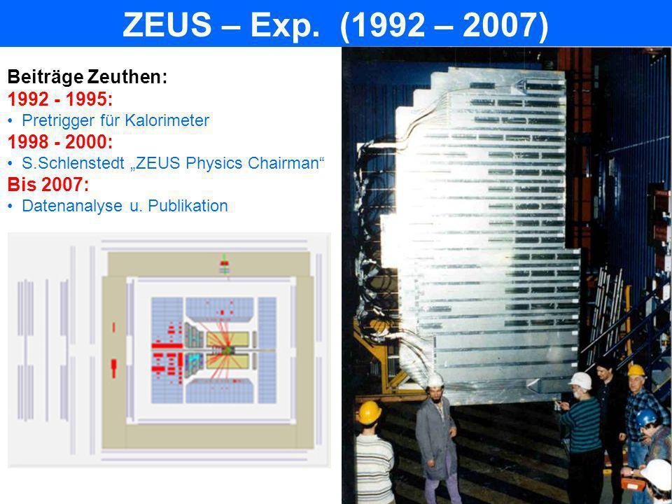ZEUS – Exp. (1992 – 2007) Beiträge Zeuthen: 1992 - 1995: 1998 - 2000: