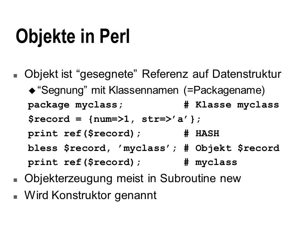 Objekte in Perl Objekt ist gesegnete Referenz auf Datenstruktur