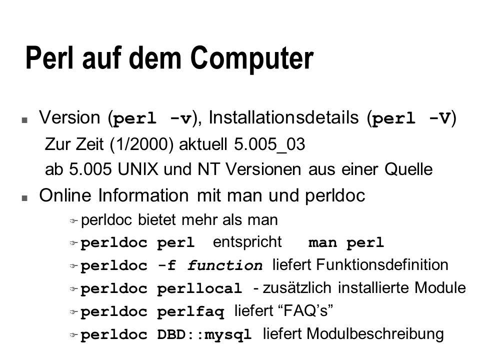 27.03.2017 Perl auf dem Computer. Version (perl -v), Installationsdetails (perl -V) Zur Zeit (1/2000) aktuell 5.005_03.