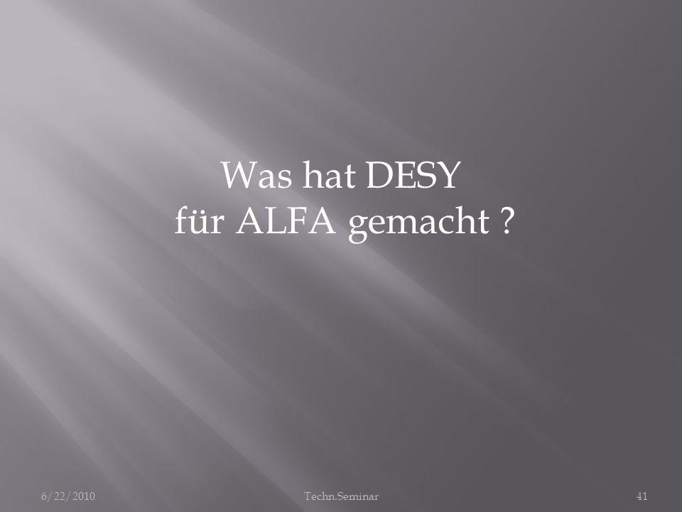 Was hat DESY für ALFA gemacht 6/22/2010 Techn.Seminar