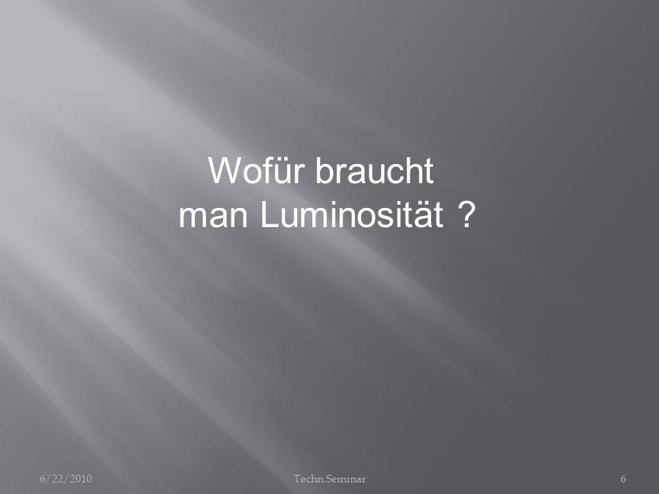 Wofür braucht man Luminosität 6/22/2010 Techn.Seminar