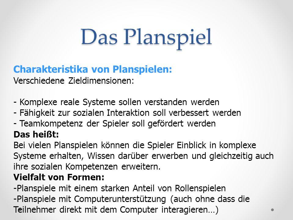 Das Planspiel Charakteristika von Planspielen: