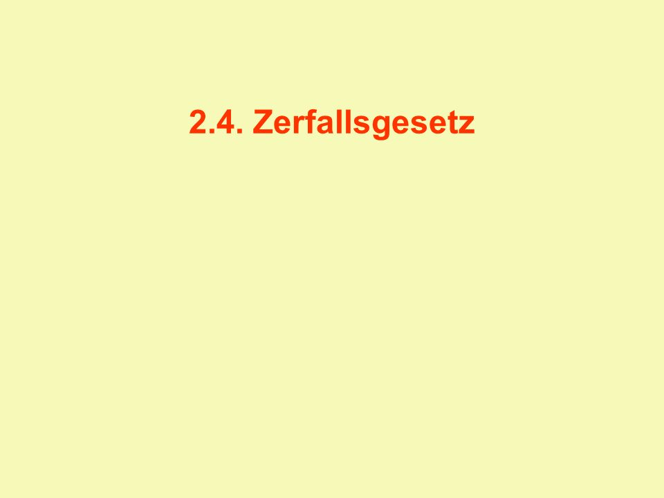 2.4. Zerfallsgesetz