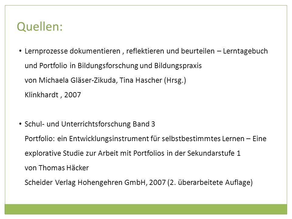 Quellen: Lernprozesse dokumentieren , reflektieren und beurteilen – Lerntagebuch. und Portfolio in Bildungsforschung und Bildungspraxis.