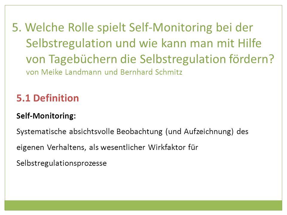 5. Welche Rolle spielt Self-Monitoring bei der Selbstregulation und wie kann man mit Hilfe von Tagebüchern die Selbstregulation fördern von Meike Landmann und Bernhard Schmitz