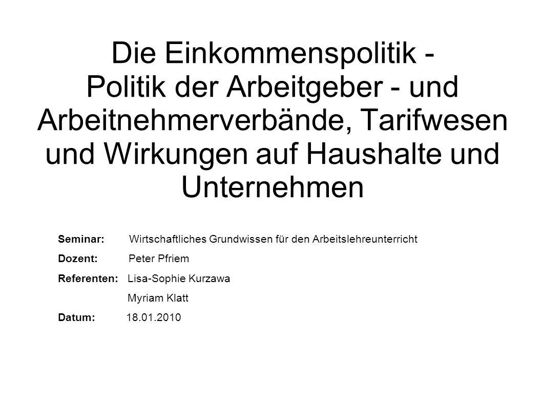 Die Einkommenspolitik - Politik der Arbeitgeber - und Arbeitnehmerverbände, Tarifwesen und Wirkungen auf Haushalte und Unternehmen