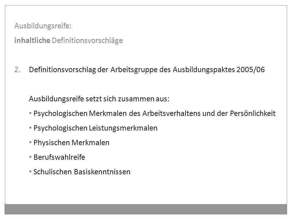 Ausbildungsreife: inhaltliche Definitionsvorschläge. Definitionsvorschlag der Arbeitsgruppe des Ausbildungspaktes 2005/06.