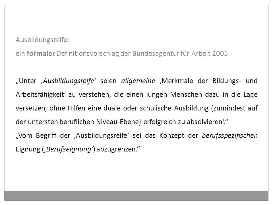 Ausbildungsreife: ein formaler Definitionsvorschlag der Bundesagentur für Arbeit 2005.