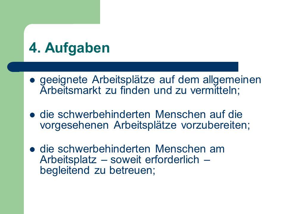 4. Aufgaben geeignete Arbeitsplätze auf dem allgemeinen Arbeitsmarkt zu finden und zu vermitteln;