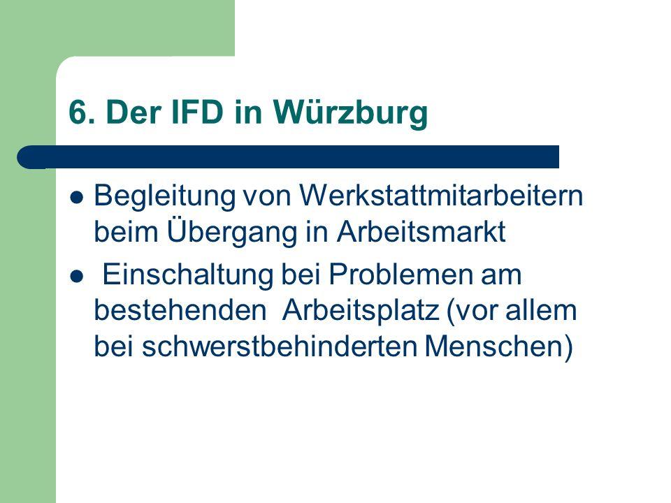 6. Der IFD in WürzburgBegleitung von Werkstattmitarbeitern beim Übergang in Arbeitsmarkt.