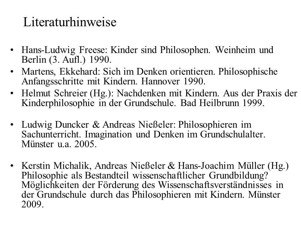 Literaturhinweise Hans-Ludwig Freese: Kinder sind Philosophen. Weinheim und Berlin (3. Aufl.) 1990.