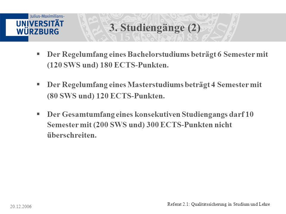 3. Studiengänge (2) Der Regelumfang eines Bachelorstudiums beträgt 6 Semester mit (120 SWS und) 180 ECTS-Punkten.