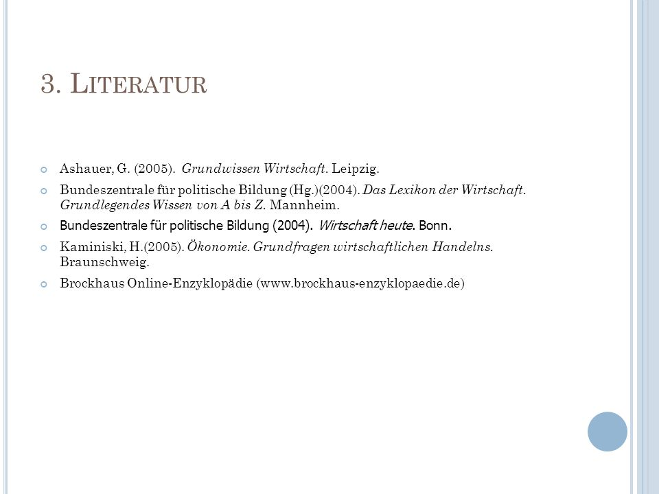 3. Literatur Ashauer, G. (2005). Grundwissen Wirtschaft. Leipzig.