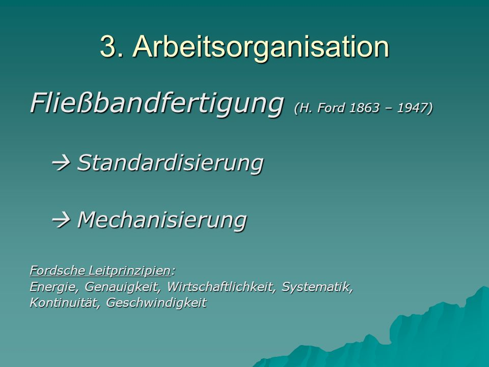 3. Arbeitsorganisation Fließbandfertigung (H. Ford 1863 – 1947)