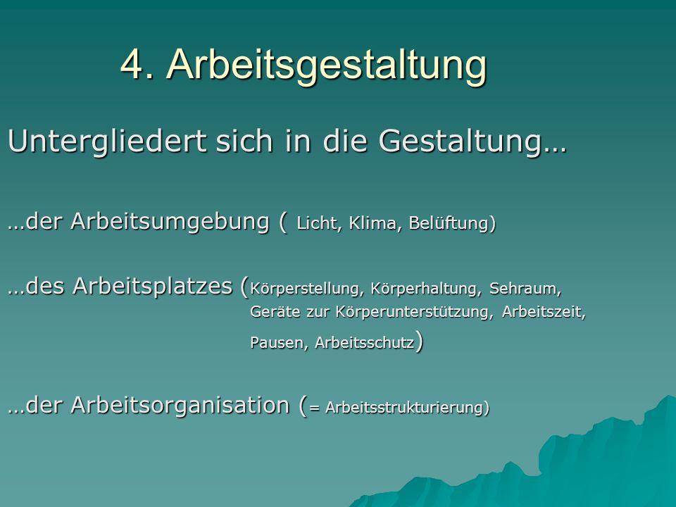 4. Arbeitsgestaltung Untergliedert sich in die Gestaltung…
