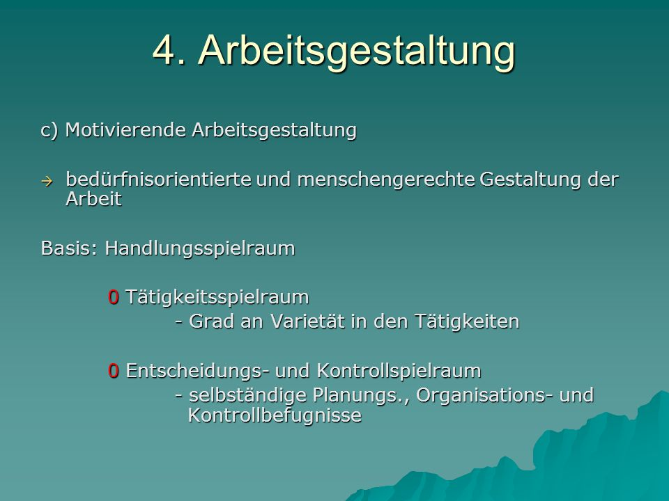 4. Arbeitsgestaltung c) Motivierende Arbeitsgestaltung
