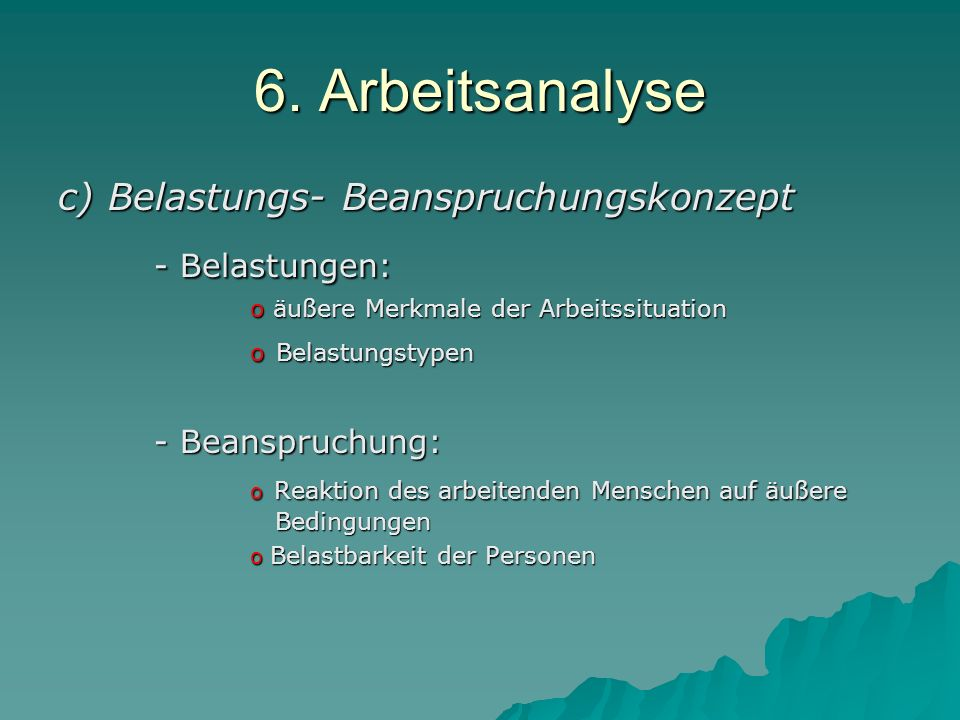 6. Arbeitsanalyse - Belastungen: c) Belastungs- Beanspruchungskonzept