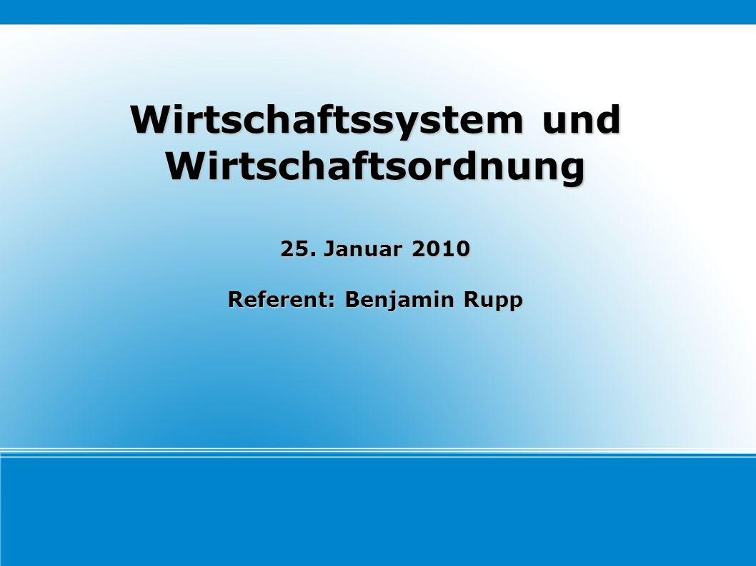 Wirtschaftssystem und Wirtschaftsordnung Referent: Benjamin Rupp