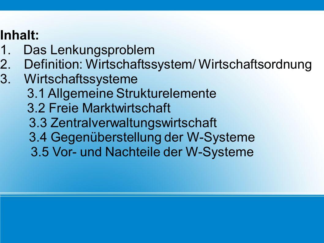 Inhalt: 1. Das Lenkungsproblem. Definition: Wirtschaftssystem/ Wirtschaftsordnung. 3. Wirtschaftssysteme.