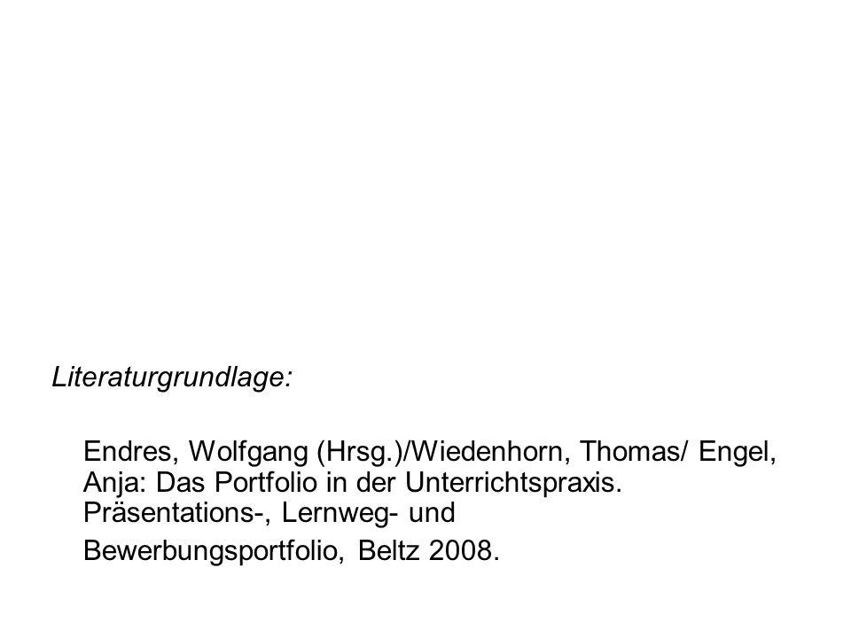 Literaturgrundlage: Endres, Wolfgang (Hrsg.)/Wiedenhorn, Thomas/ Engel, Anja: Das Portfolio in der Unterrichtspraxis. Präsentations-, Lernweg- und.