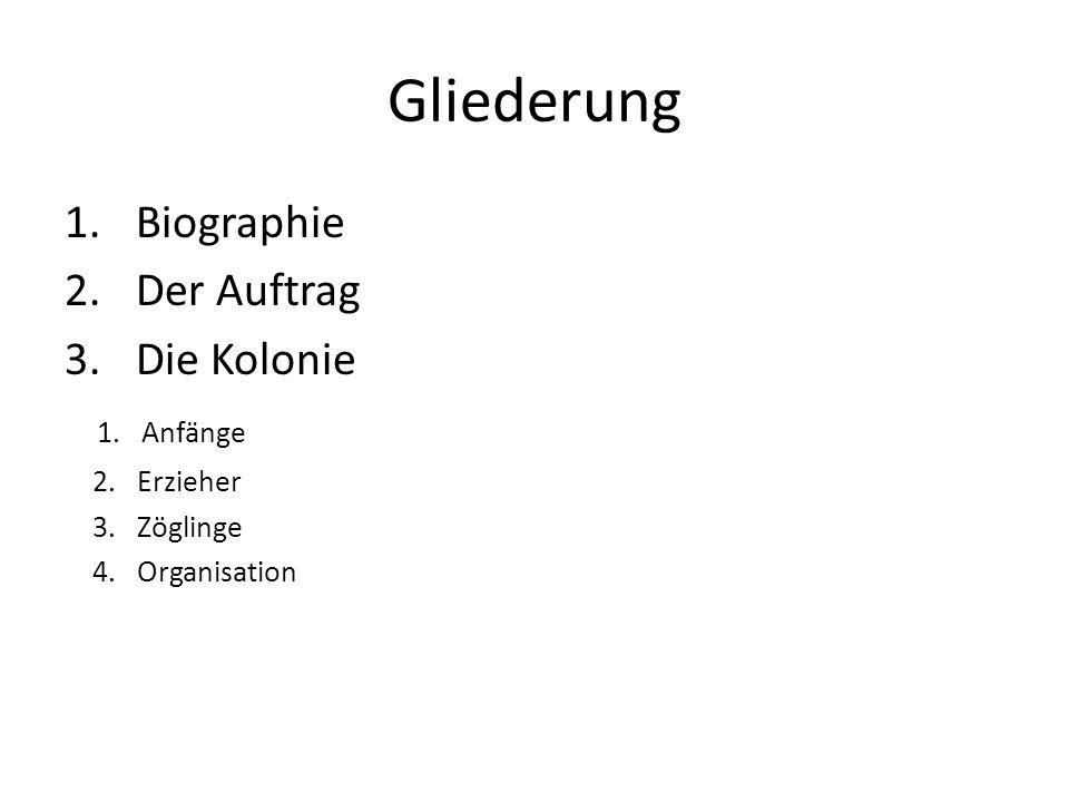 Gliederung Biographie Der Auftrag Die Kolonie 1. Anfänge 2. Erzieher