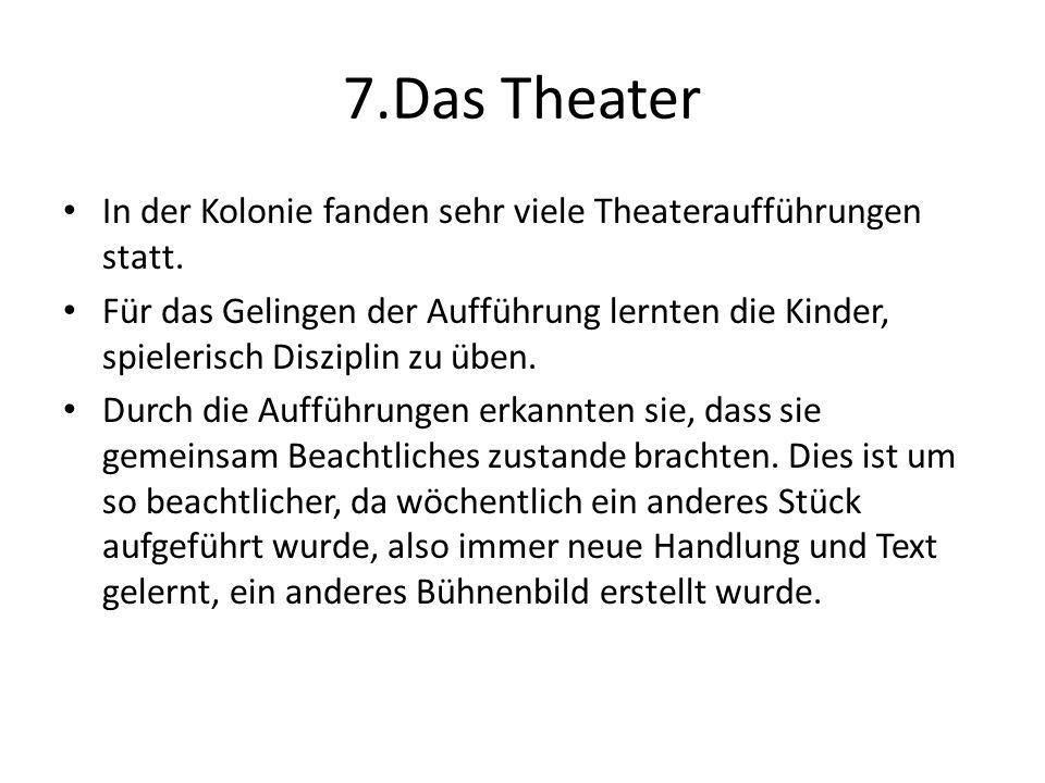 7.Das Theater In der Kolonie fanden sehr viele Theateraufführungen statt.