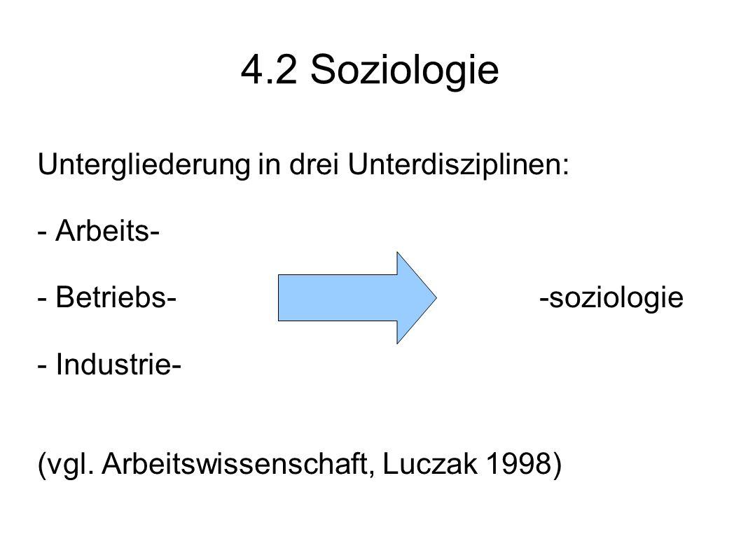 4.2 Soziologie Untergliederung in drei Unterdisziplinen: - Arbeits-