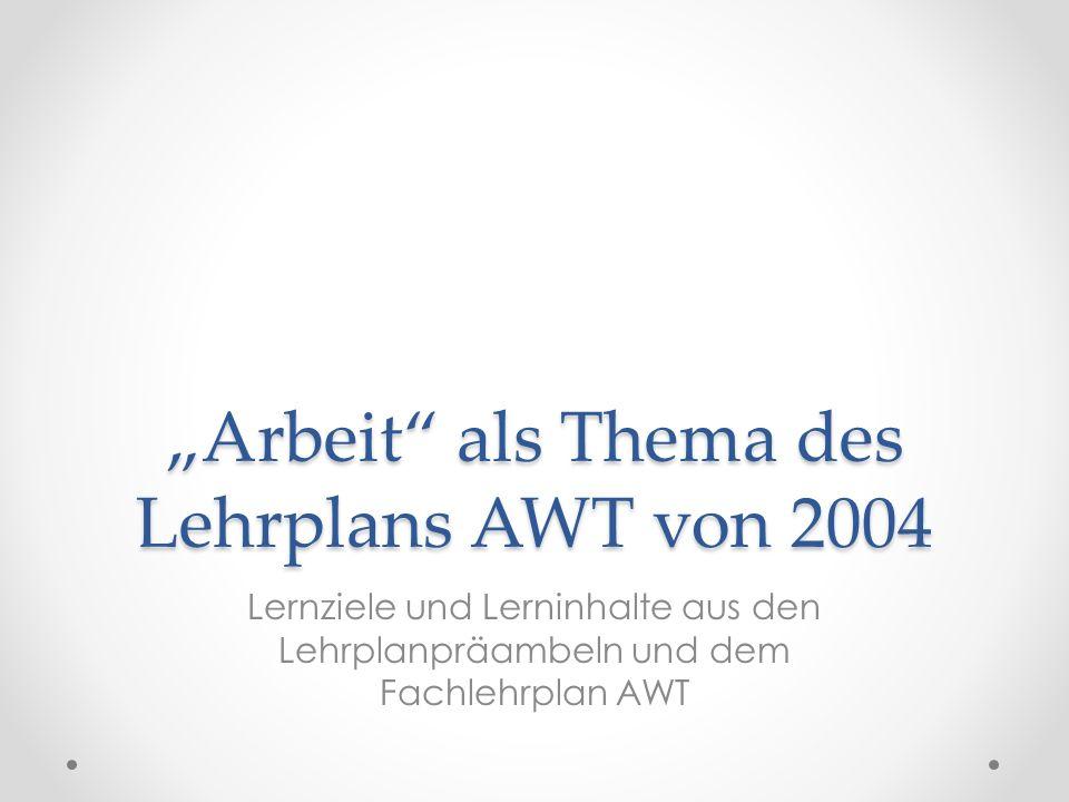 """""""Arbeit als Thema des Lehrplans AWT von 2004"""