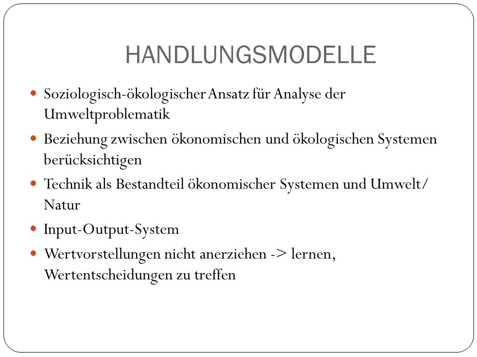 HANDLUNGSMODELLE Soziologisch-ökologischer Ansatz für Analyse der Umweltproblematik.