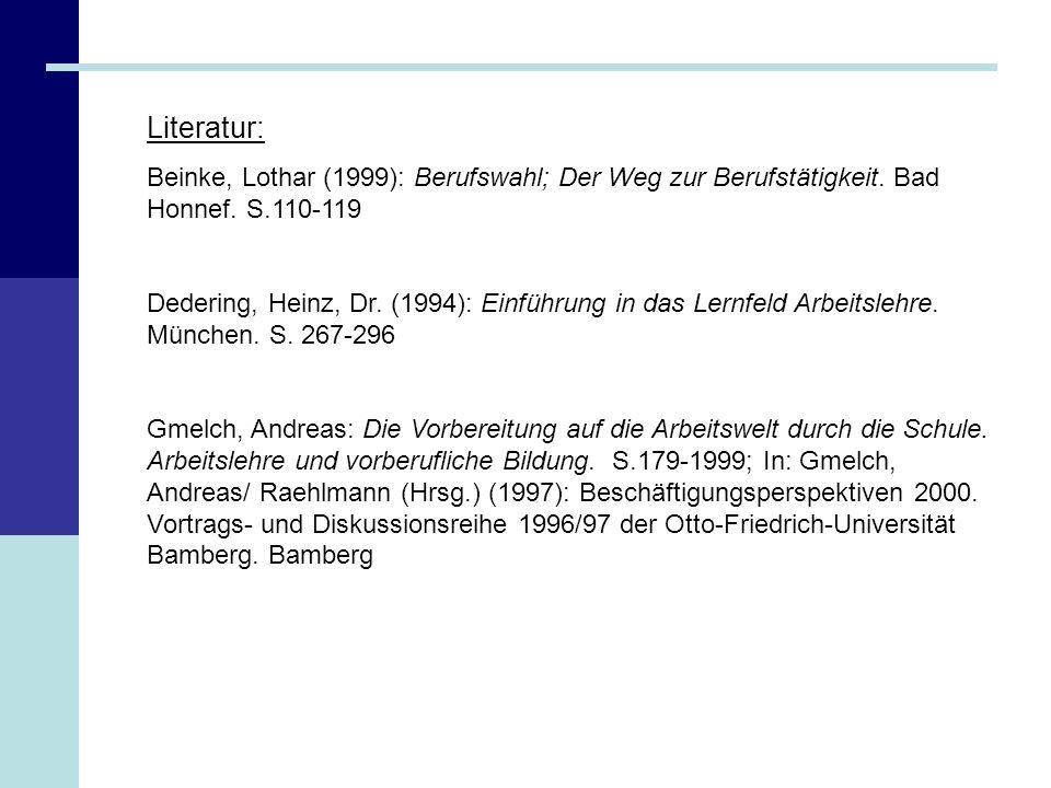 Literatur: Beinke, Lothar (1999): Berufswahl; Der Weg zur Berufstätigkeit. Bad Honnef. S.110-119.